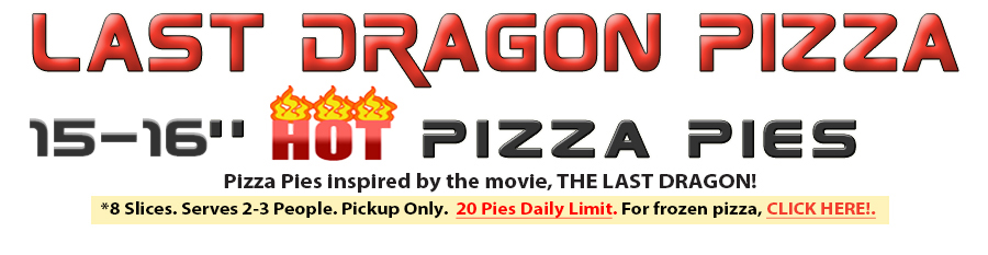"""14"""" Pizza Pies inspired by the                                 movie. THE LAST DRAGON"""