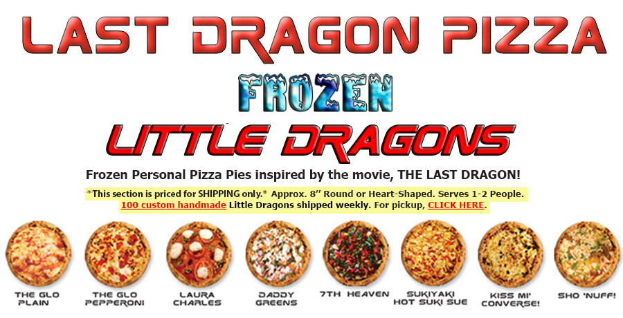 "14"" Pizza Pies inspired by the                                 movie. THE LAST DRAGON"