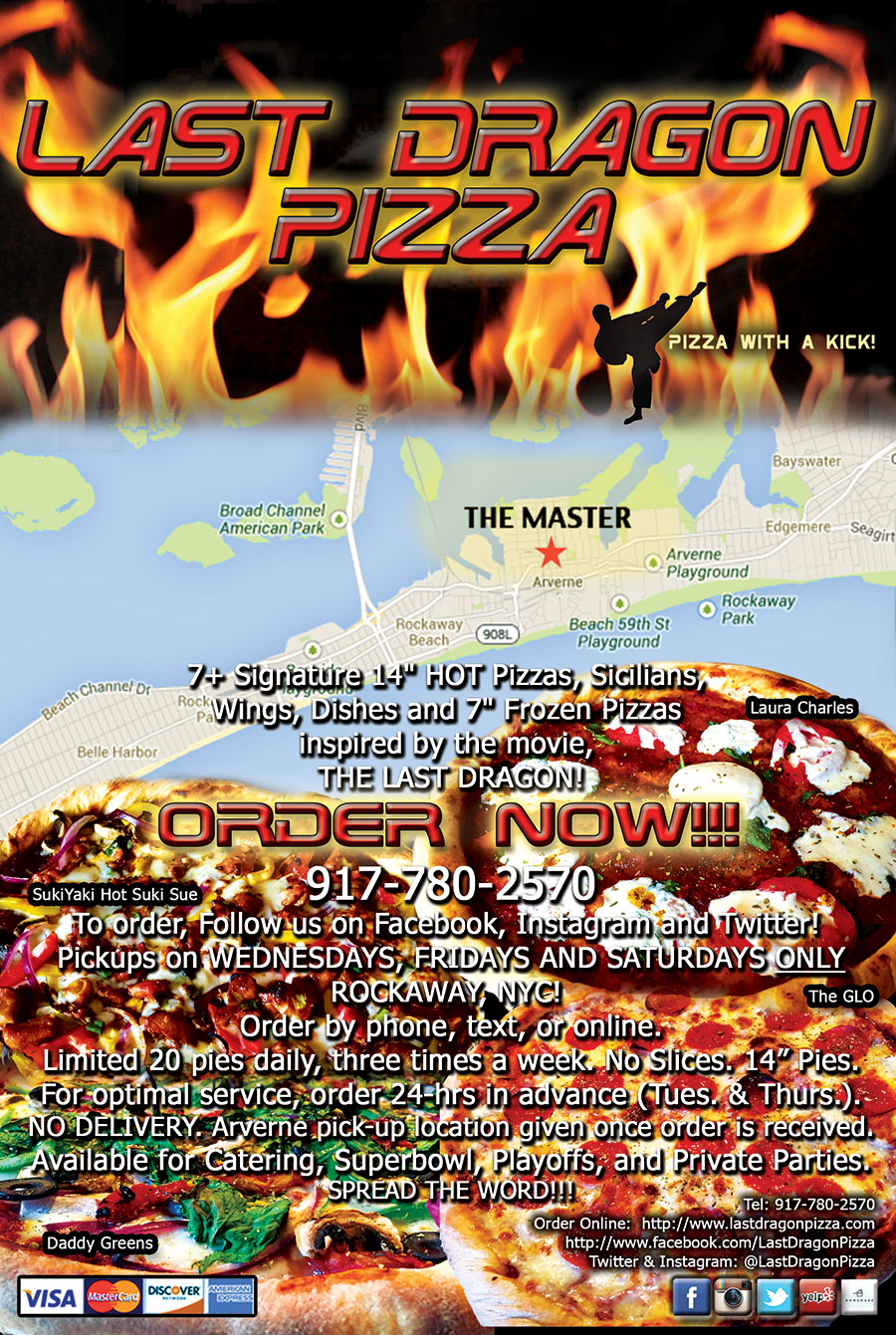 7 Signature 14-inch pizza pies, 7-inch mini frozen pizzas, wings and dishes inspired by the movie, The Last Dragon. Order online. Pickup only Rockaway, NYC